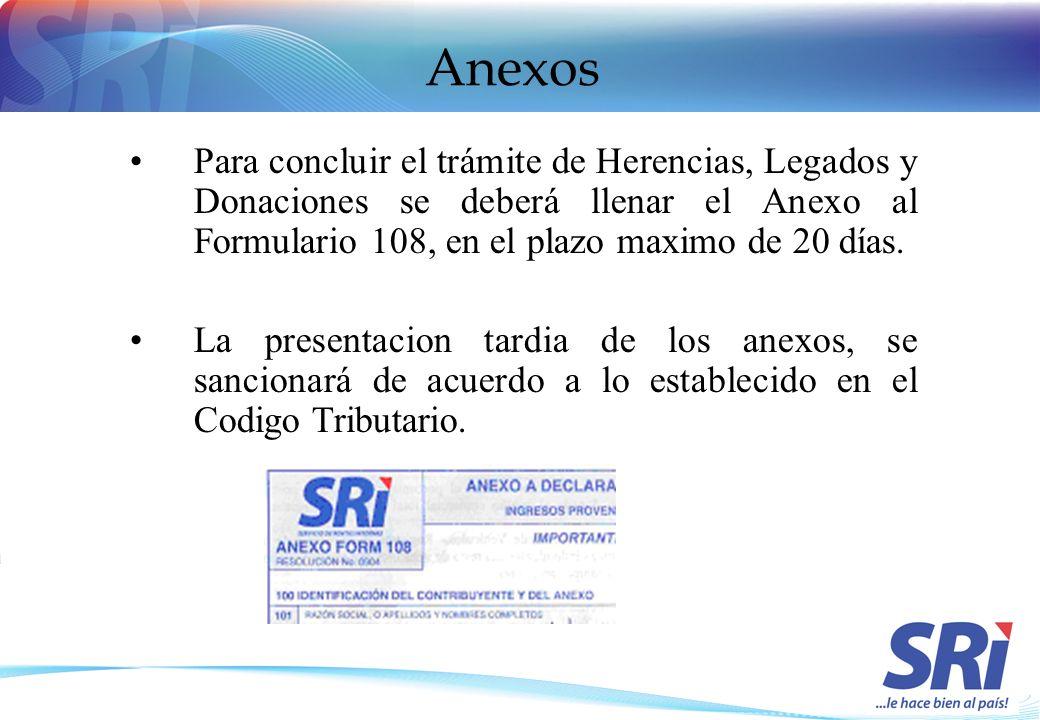 Anexos Para concluir el trámite de Herencias, Legados y Donaciones se deberá llenar el Anexo al Formulario 108, en el plazo maximo de 20 días.