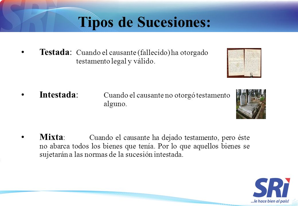 Tipos de Sucesiones: Testada: Cuando el causante (fallecido) ha otorgado testamento legal y válido.