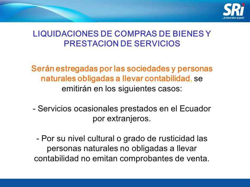 LIQUIDACIONES DE COMPRAS DE BIENES Y PRESTACION DE SERVICIOS Serán estregadas por las sociedades y personas naturales obligadas a llevar contabilidad, se emitirán en los siguientes casos: - Servicios ocasionales prestados en el Ecuador por extranjeros.