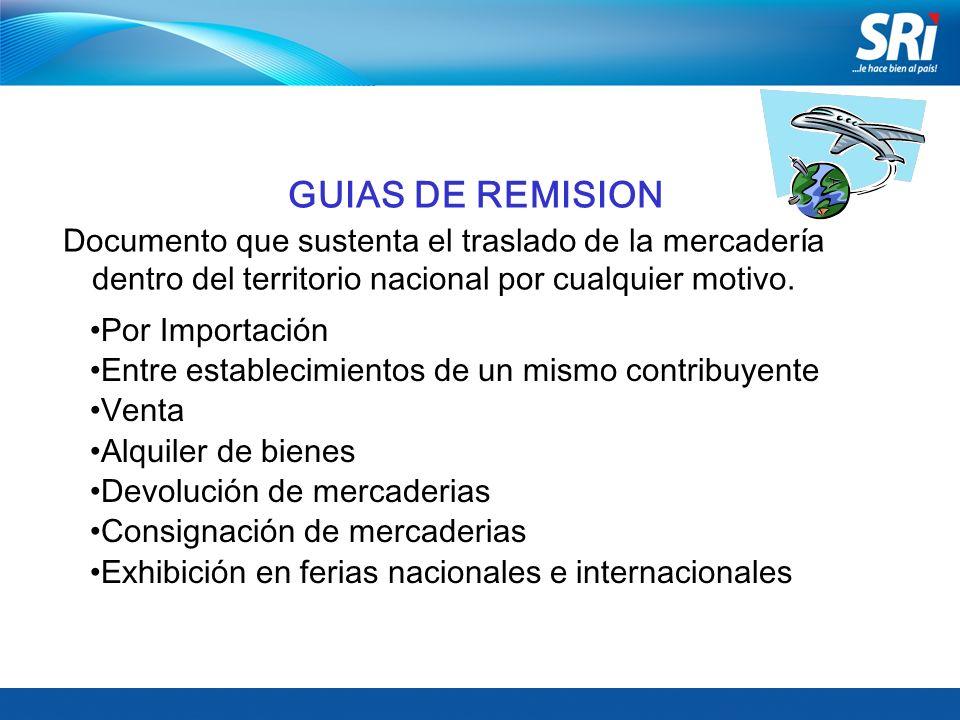 GUIAS DE REMISION Documento que sustenta el traslado de la mercadería dentro del territorio nacional por cualquier motivo.