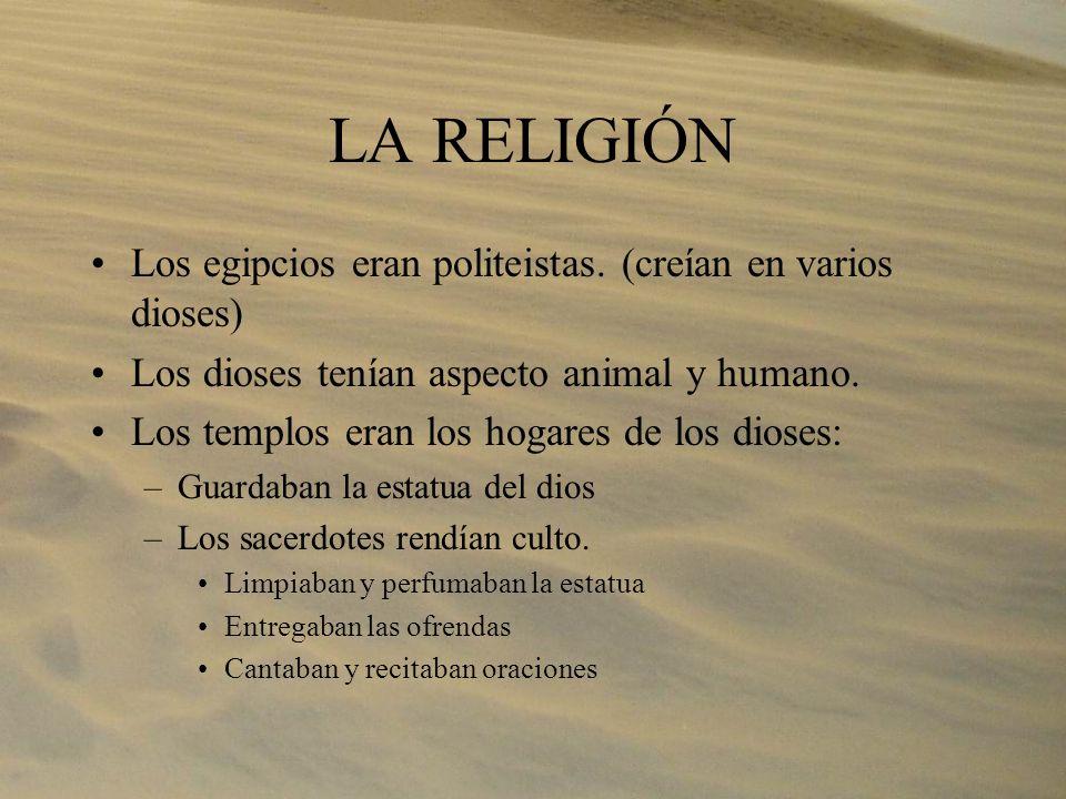 LA RELIGIÓN Los egipcios eran politeistas. (creían en varios dioses)