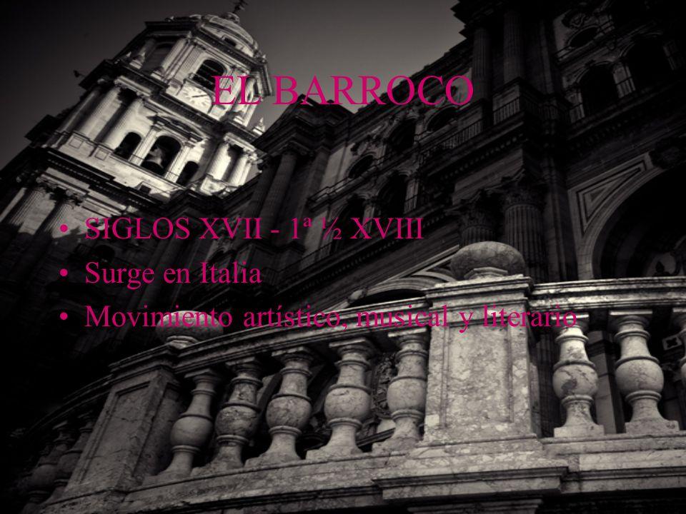 EL BARROCO SIGLOS XVII - 1ª ½ XVIII Surge en Italia