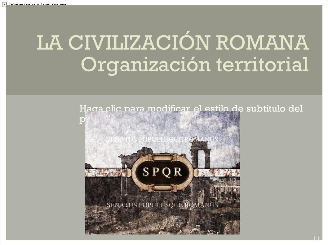 LA CIVILIZACIÓN ROMANA Organización territorial