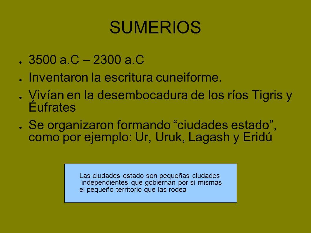 SUMERIOS 3500 a.C – 2300 a.C Inventaron la escritura cuneiforme.