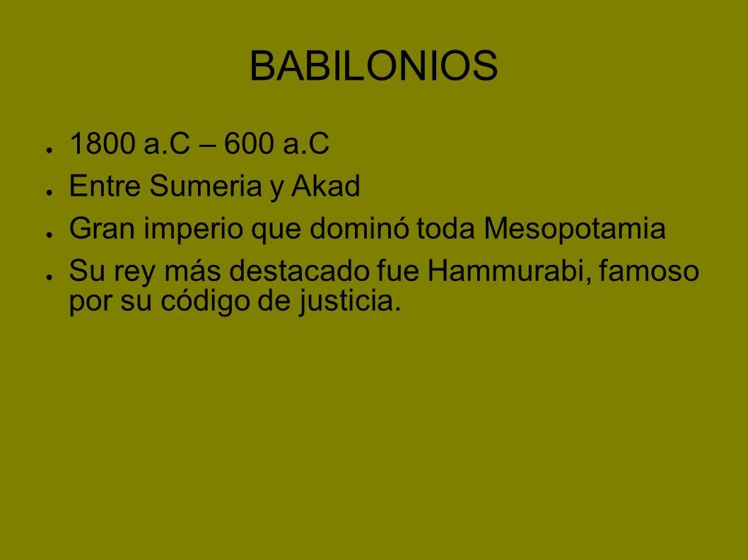 BABILONIOS 1800 a.C – 600 a.C Entre Sumeria y Akad