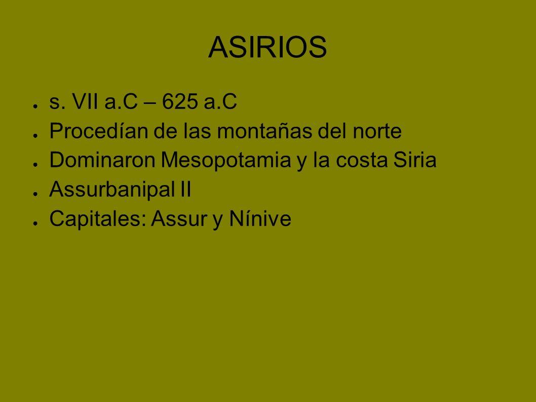 ASIRIOS s. VII a.C – 625 a.C Procedían de las montañas del norte