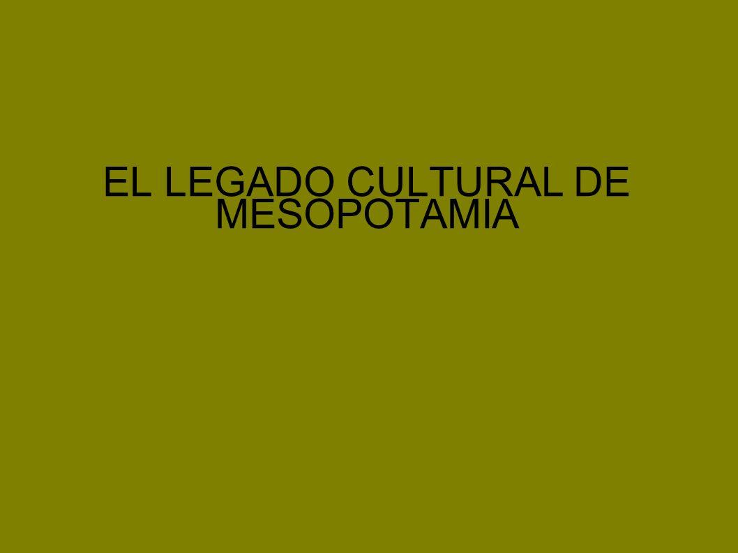 EL LEGADO CULTURAL DE MESOPOTAMIA