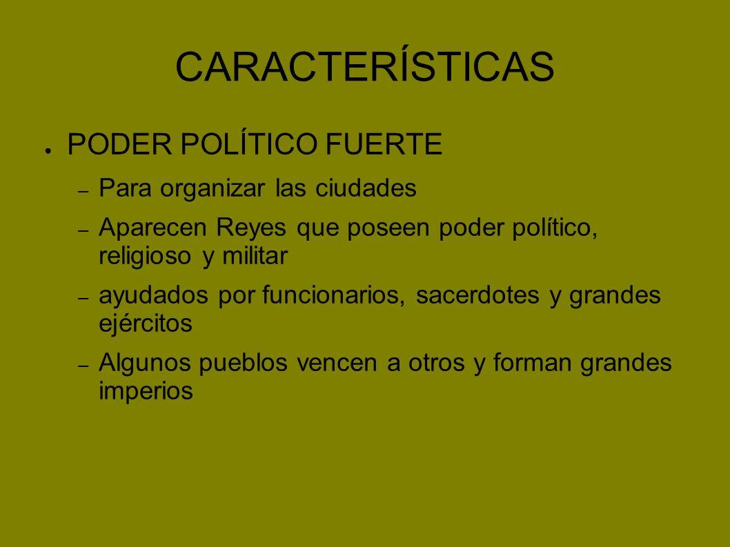 CARACTERÍSTICAS PODER POLÍTICO FUERTE Para organizar las ciudades
