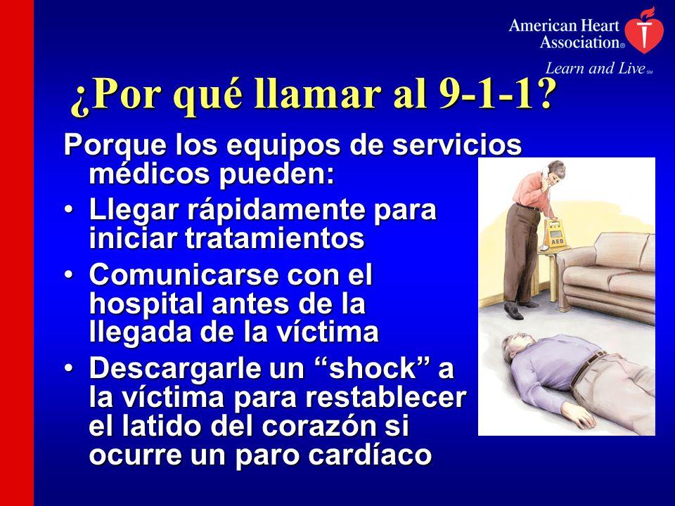 ¿Por qué llamar al 9-1-1 Porque los equipos de servicios médicos pueden: Llegar rápidamente para iniciar tratamientos.