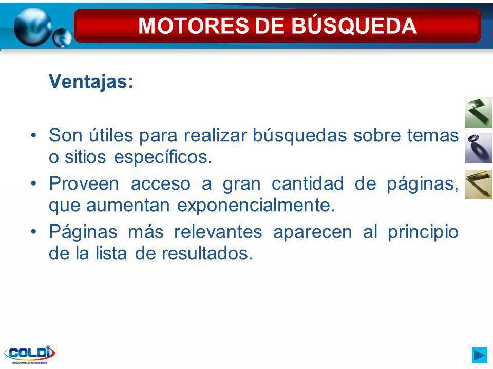 MOTORES DE BÚSQUEDA Ventajas: