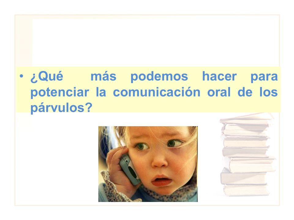 ¿Qué más podemos hacer para potenciar la comunicación oral de los párvulos