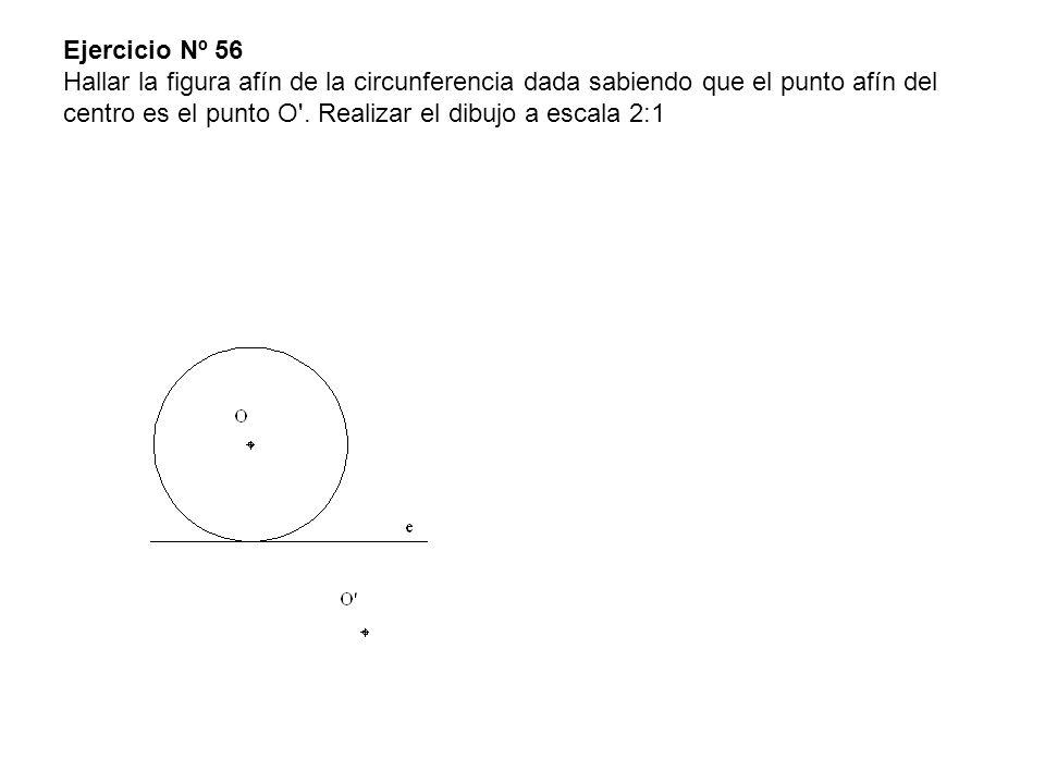 Ejercicio Nº 56 Hallar la figura afín de la circunferencia dada sabiendo que el punto afín del centro es el punto O .