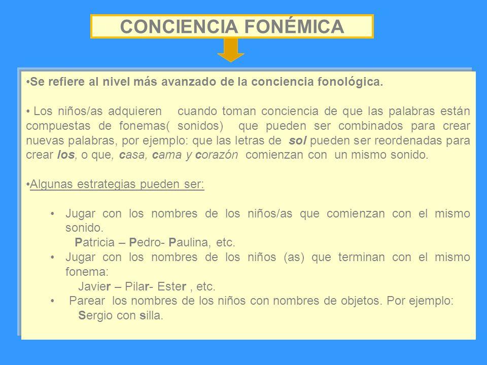 CONCIENCIA FONÉMICA Se refiere al nivel más avanzado de la conciencia fonológica.