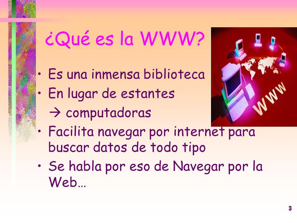 ¿Qué es la WWW Es una inmensa biblioteca En lugar de estantes