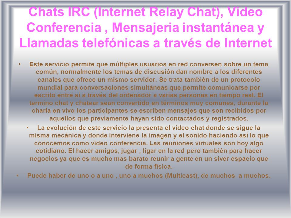 Chats IRC (Internet Relay Chat), Video Conferencia , Mensajeria instantánea y Llamadas telefónicas a través de Internet