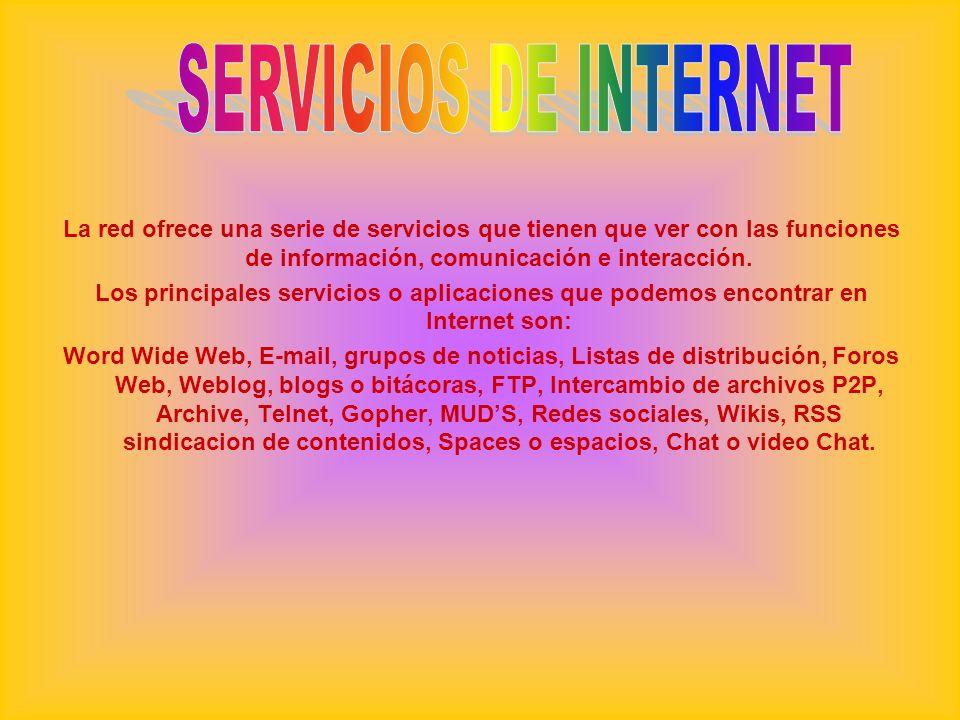 SERVICIOS DE INTERNET La red ofrece una serie de servicios que tienen que ver con las funciones de información, comunicación e interacción.