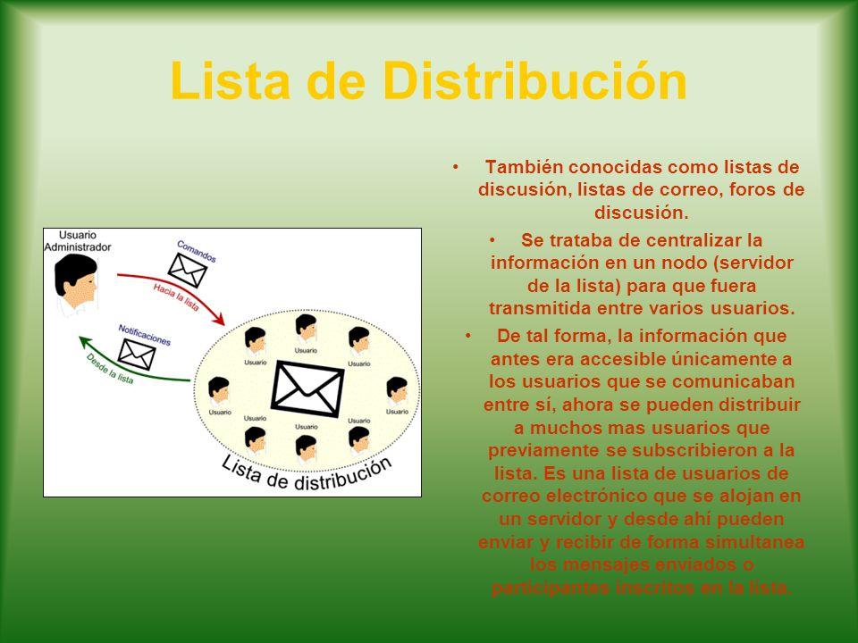 Lista de Distribución También conocidas como listas de discusión, listas de correo, foros de discusión.