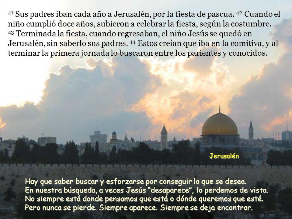 41 Sus padres iban cada año a Jerusalén, por la fiesta de pascua