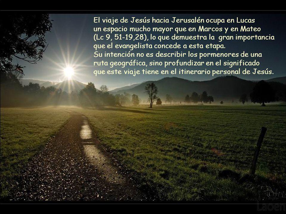 El viaje de Jesús hacia Jerusalén ocupa en Lucas un espacio mucho mayor que en Marcos y en Mateo (Lc 9, 51-19,28), lo que demuestra la gran importancia que el evangelista concede a esta etapa. Su intención no es describir los pormenores de una