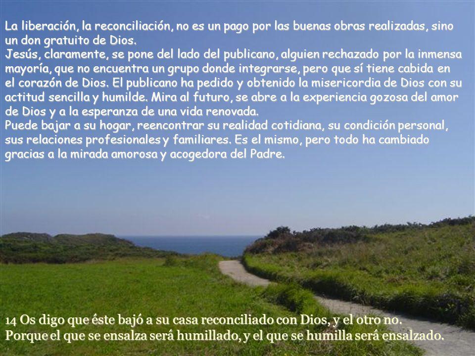 La liberación, la reconciliación, no es un pago por las buenas obras realizadas, sino un don gratuito de Dios.