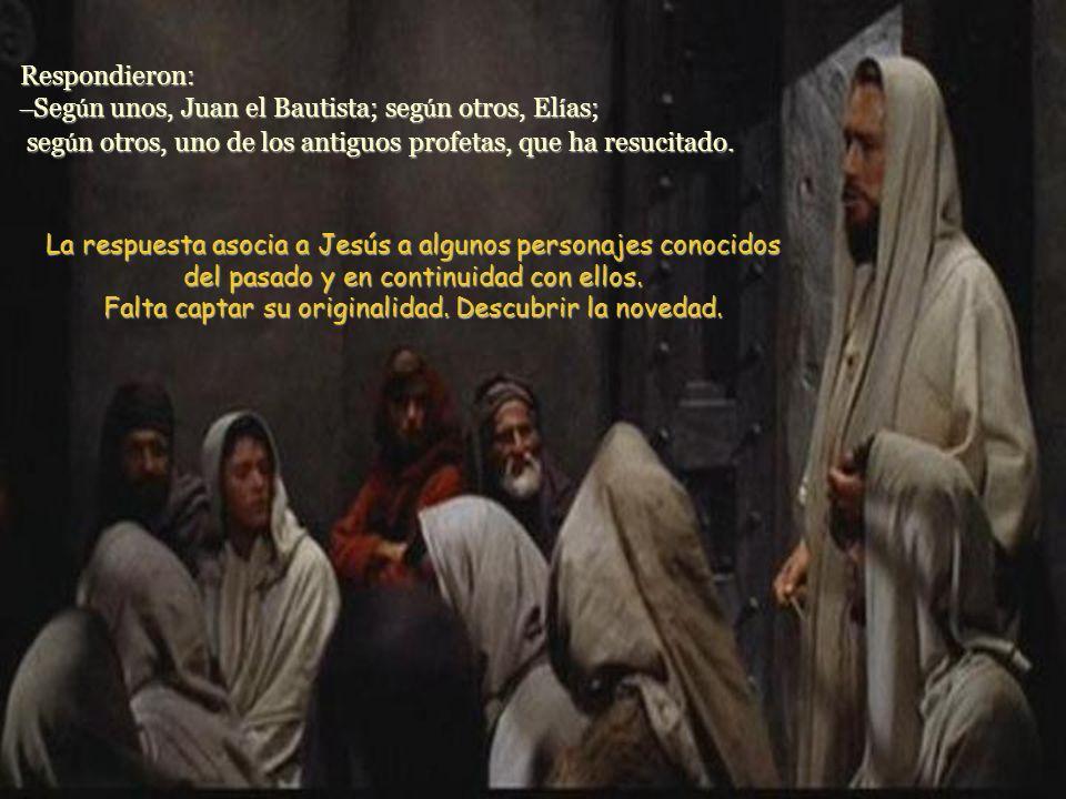 Respondieron: –Según unos, Juan el Bautista; según otros, Elías; según otros, uno de los antiguos profetas, que ha resucitado.