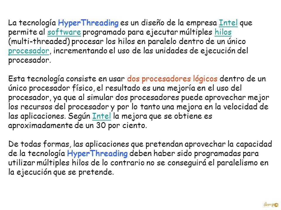 La tecnología HyperThreading es un diseño de la empresa Intel que permite al software programado para ejecutar múltiples hilos