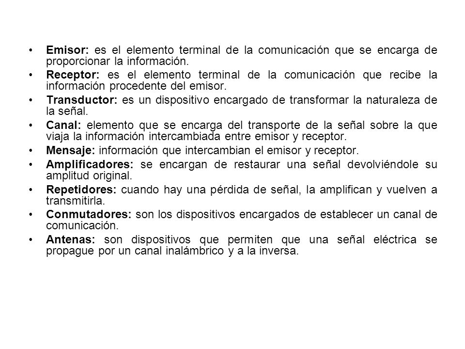 Emisor: es el elemento terminal de la comunicación que se encarga de proporcionar la información.
