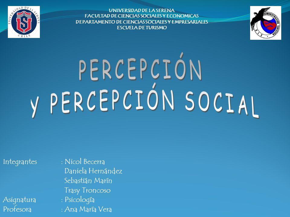 PERCEPCIÓN Y PERCEPCIÓN SOCIAL Integrantes : Nicol Becerra