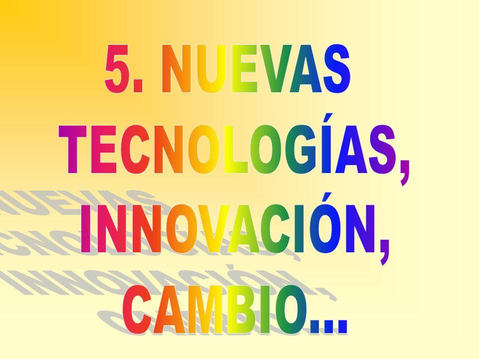 5. NUEVAS TECNOLOGÍAS, INNOVACIÓN, CAMBIO...