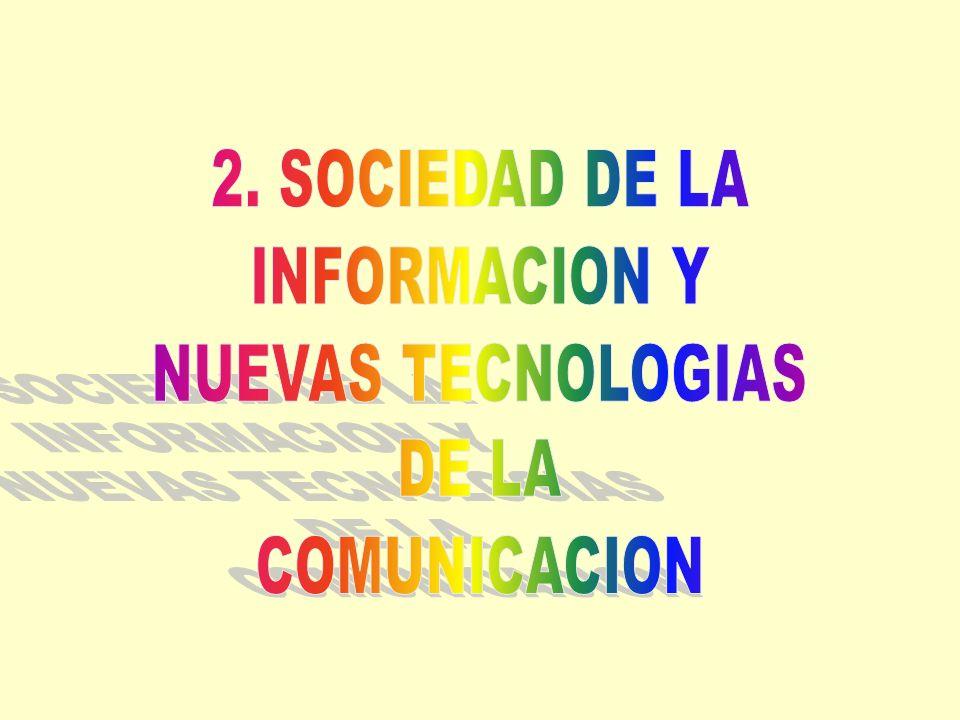 2. SOCIEDAD DE LA INFORMACION Y NUEVAS TECNOLOGIAS DE LA COMUNICACION
