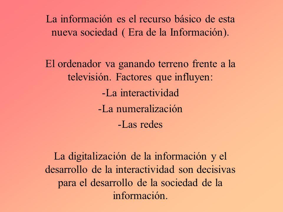 La información es el recurso básico de esta nueva sociedad ( Era de la Información).