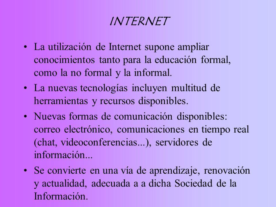 INTERNET La utilización de Internet supone ampliar conocimientos tanto para la educación formal, como la no formal y la informal.