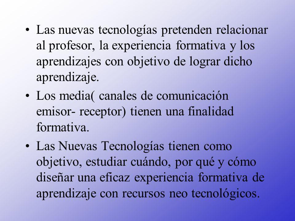 Las nuevas tecnologías pretenden relacionar al profesor, la experiencia formativa y los aprendizajes con objetivo de lograr dicho aprendizaje.