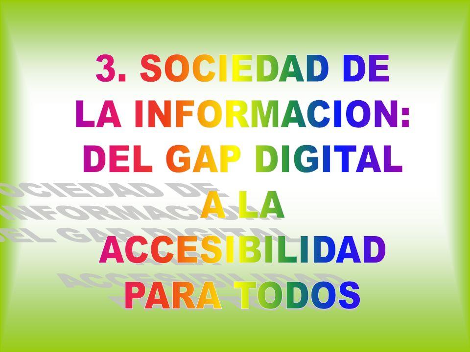 3. SOCIEDAD DE LA INFORMACION: DEL GAP DIGITAL A LA ACCESIBILIDAD PARA TODOS
