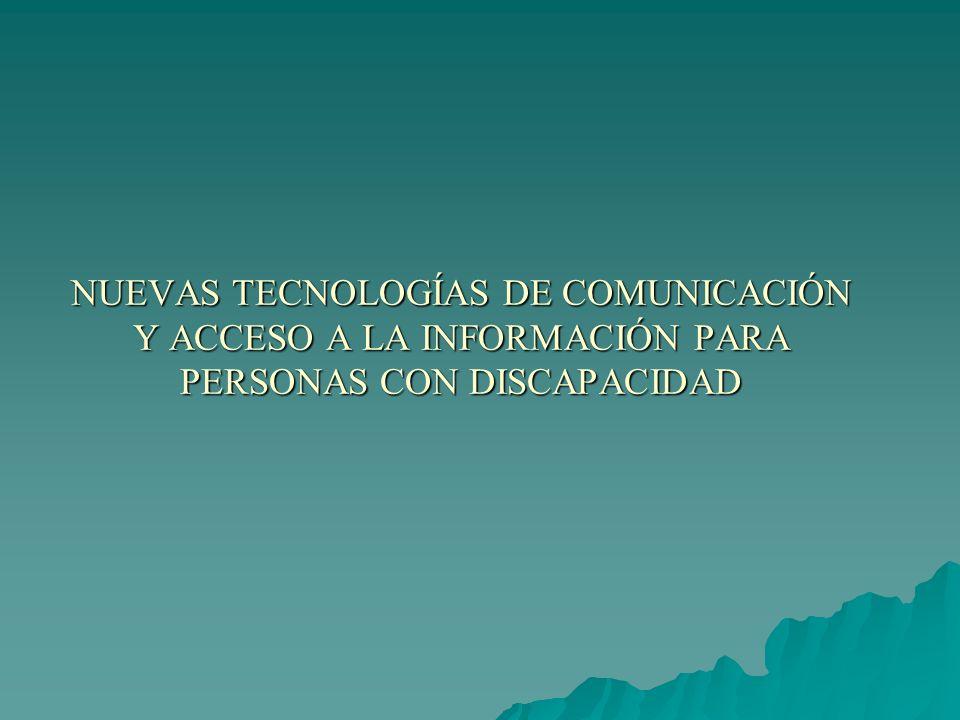 NUEVAS TECNOLOGÍAS DE COMUNICACIÓN Y ACCESO A LA INFORMACIÓN PARA PERSONAS CON DISCAPACIDAD