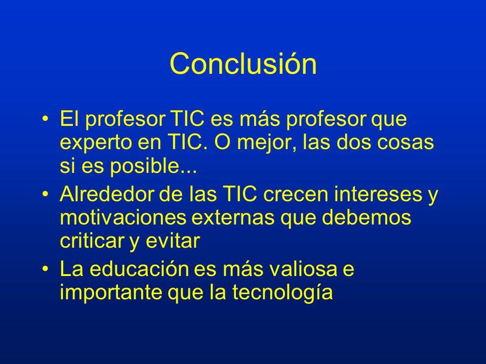 ConclusiónEl profesor TIC es más profesor que experto en TIC. O mejor, las dos cosas si es posible...