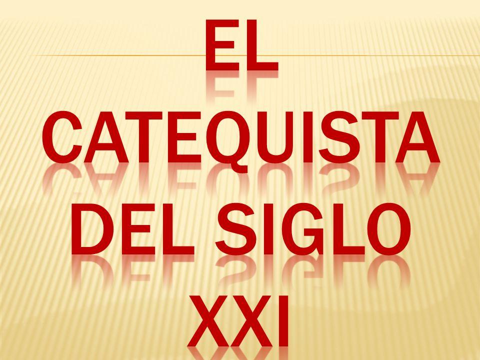 EL CATEQUISTA DEL SIGLO XXI
