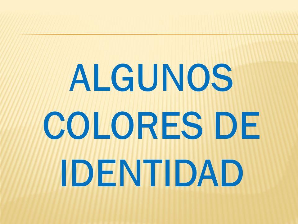 ALGUNOS COLORES DE IDENTIDAD