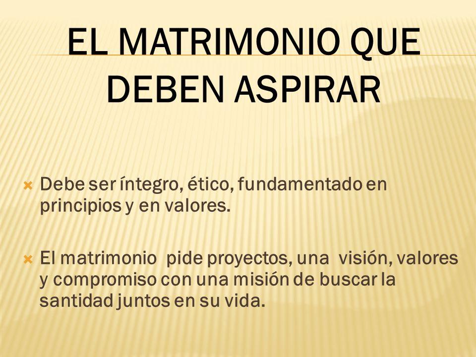EL MATRIMONIO QUE DEBEN ASPIRAR