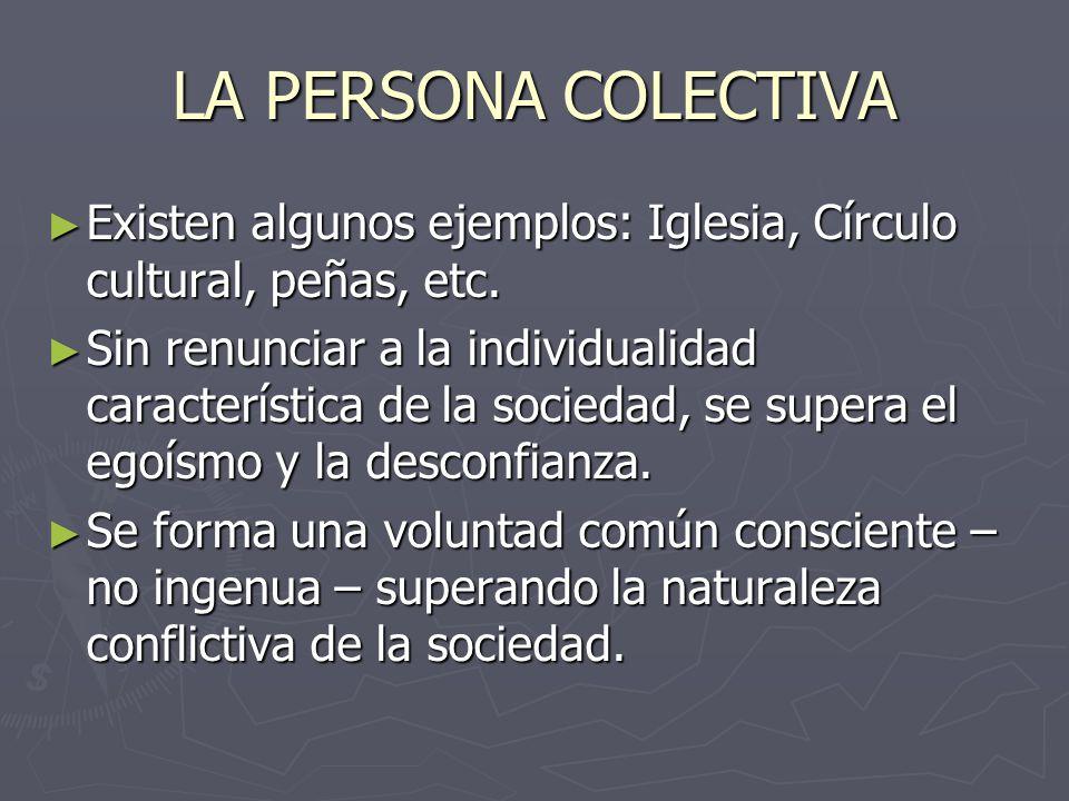 LA PERSONA COLECTIVA Existen algunos ejemplos: Iglesia, Círculo cultural, peñas, etc.