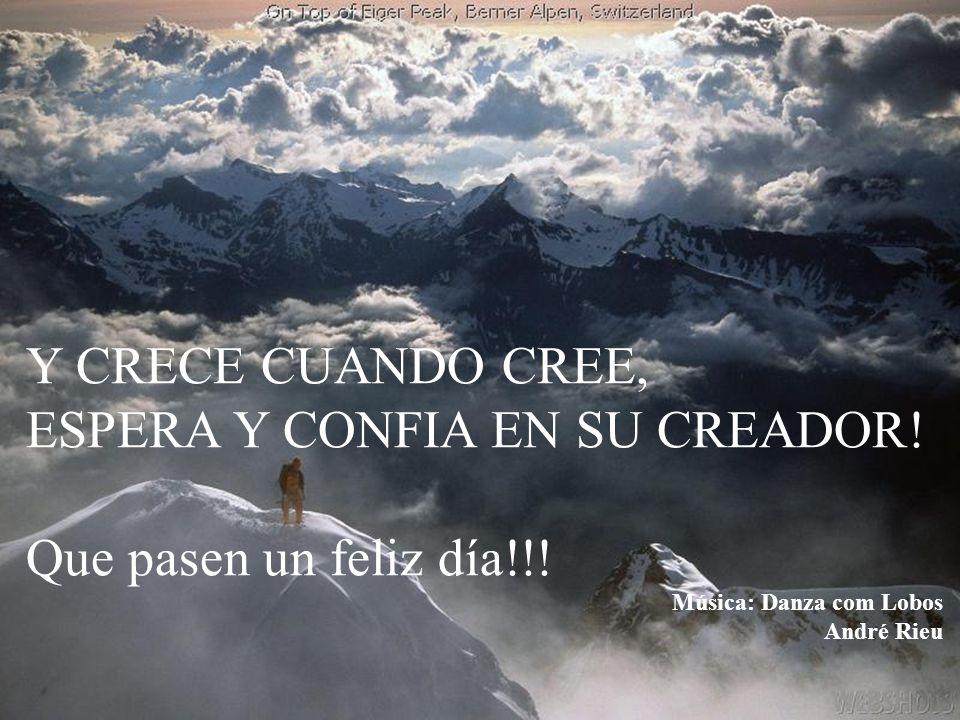 ESPERA Y CONFIA EN SU CREADOR! Que pasen un feliz día!!!