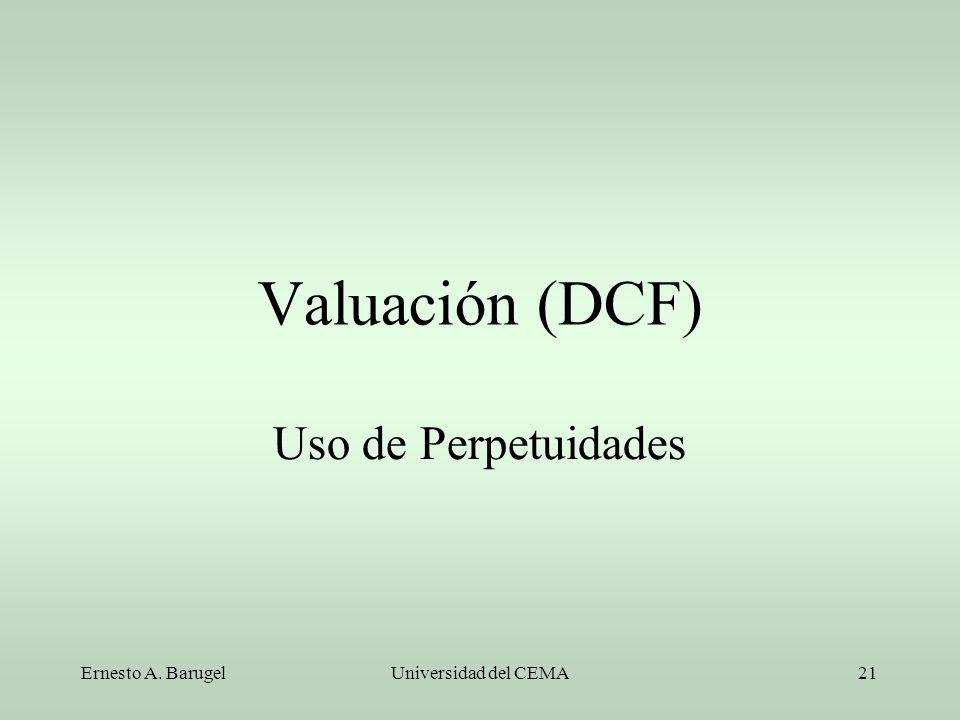 Valuación (DCF) Uso de Perpetuidades Ernesto A. Barugel