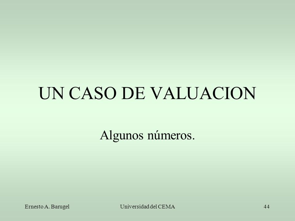UN CASO DE VALUACION Algunos números. Ernesto A. Barugel