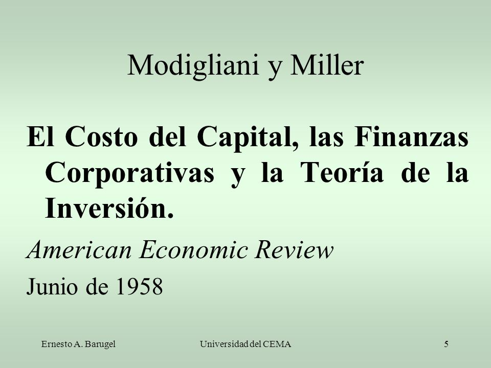Modigliani y Miller El Costo del Capital, las Finanzas Corporativas y la Teoría de la Inversión. American Economic Review.