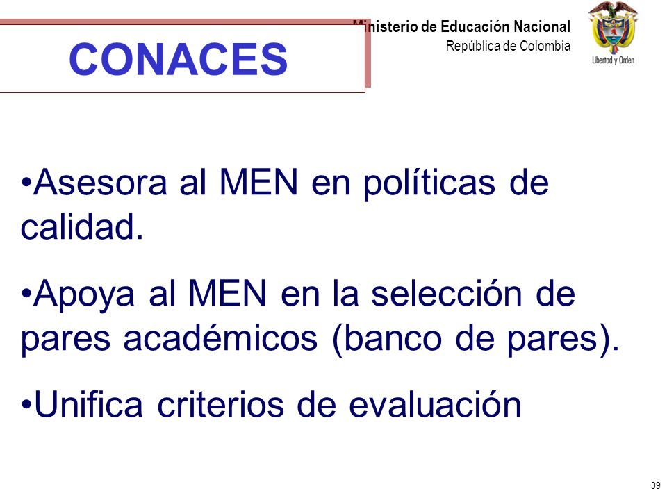CONACES Asesora al MEN en políticas de calidad.