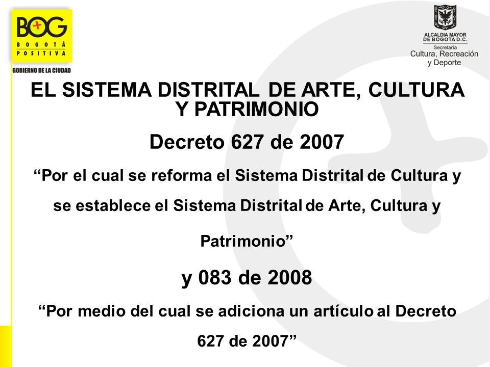 EL SISTEMA DISTRITAL DE ARTE, CULTURA Y PATRIMONIO Decreto 627 de 2007