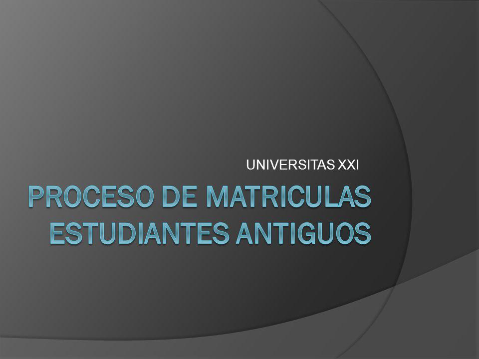 PROCESO DE MATRICULAS estudiantes antiguos