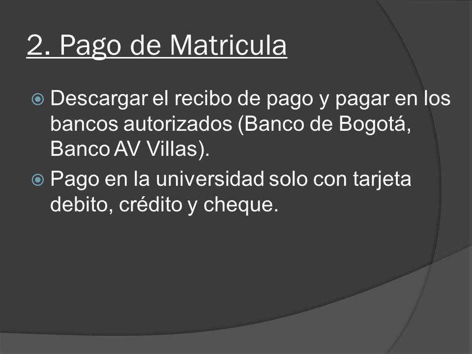 2. Pago de Matricula Descargar el recibo de pago y pagar en los bancos autorizados (Banco de Bogotá, Banco AV Villas).