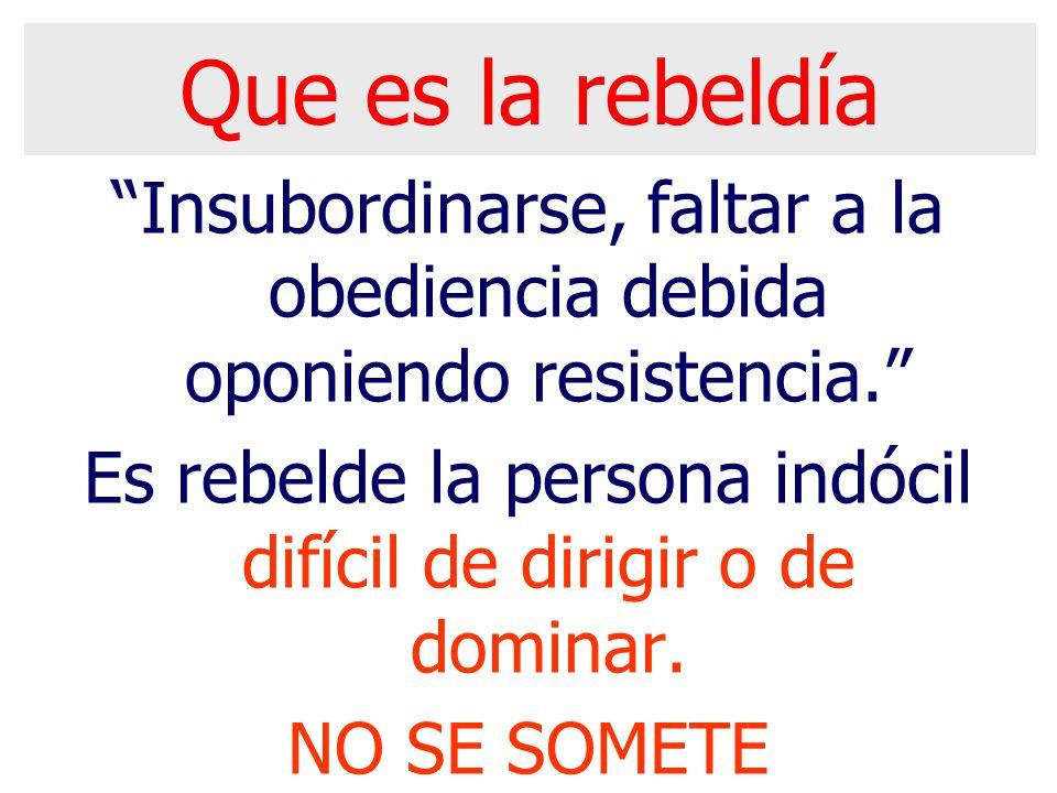 Que es la rebeldía Insubordinarse, faltar a la obediencia debida oponiendo resistencia.