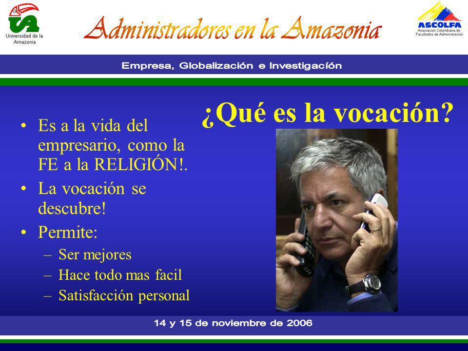 ¿Qué es la vocación Es a la vida del empresario, como la FE a la RELIGIÓN!. La vocación se descubre!